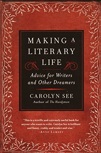 Compare Textbook Prices for Making a Literary Life: Advice for Writers and Other Dreamers Reprint Edition ISBN 9780345440464 by See, Carolyn