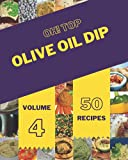 Oh! Top 50 Olive Oil Dip Recipes Volume 4: Making More Memories in your Kitchen with Olive Oil Dip Cookbook!