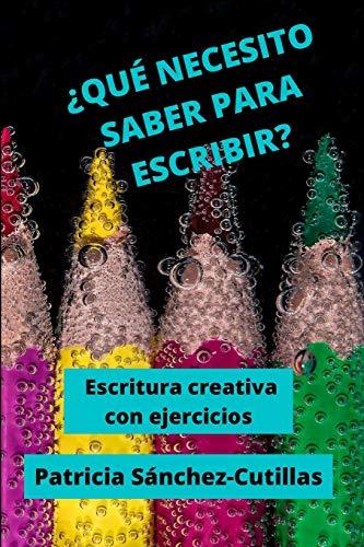 ¿QUÉ NECESITO SABER PARA ESCRIBIR?: Escritura creativa con ejercicios