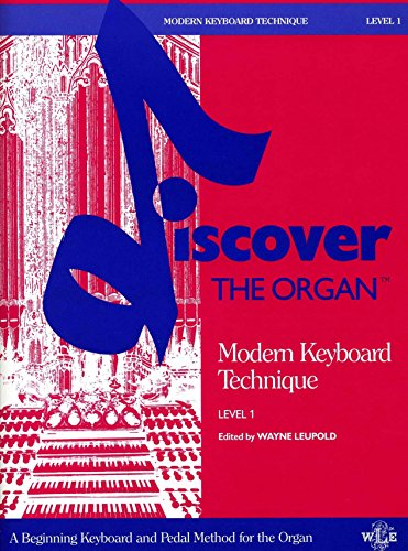 Modern Keyboard Technique Level 1 (Discover the Organ, A Beginning Keyboard and Pedal Method for Organ, WL 600084)