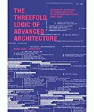 The Threefold Logic of Advanced Architecture: Conformative, Distributive and Expansive Protocols for an Informational Practice: 1990-2020 (English Edition)