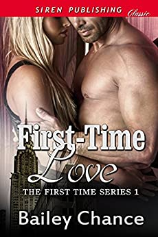 First-Time Love [The First Time Series 1] (Siren Publishing Classic) by [Bailey Chance]