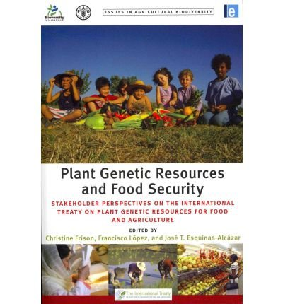 [(Plant Genetic Resources and Food Security: Stakeholder Perspectives on the International Treaty on Plant Genetic Resources for Food and Agriculture)] [Author: Christine Frison] published on (August, 2011)