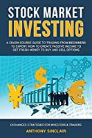 Stock Market Investing: A crash course guide to Trading: How to Create Passive Income to Get Fresh Money to Buy and Sell Options. EXCHANGED STRATEGIES FOR INVESTORS AND TRADERS