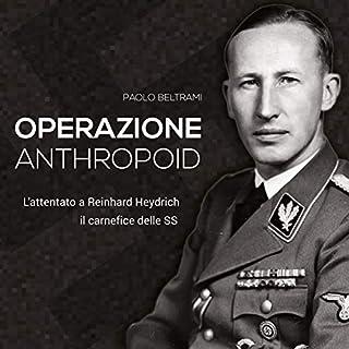 Operazione Anthropoid     L'attentato a Reinhard Heydrich, il carnefice delle SS              Di:                                                                                                                                 Paolo Beltrami                               Letto da:                                                                                                                                 Fabio Farnè                      Durata:  1 ora e 14 min     14 recensioni     Totali 4,4