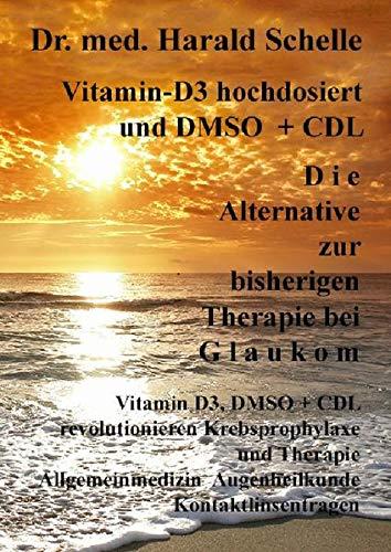 Vitamin-D3 hochdosiert D i e Alternative zur bisherigen Therapie bei G l a u k o m: Vitamin D3, DMSO + CDL revolutionieren Krebsprophylaxe und ... Augenheilkunde Kontaktlinsentragen
