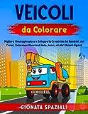 Veicoli da Colorare: Migliora l'Immaginazione e Sviluppa la Creatività dei Bambini, dai 2 anni, Colorando Divertenti Auto, Aerei, ed altri Veicoli Giganti.