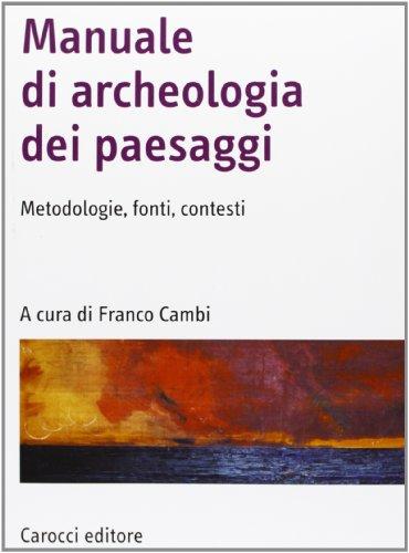 Manuale di archeologia dei paesaggi. Metodologie, fonti, contesti
