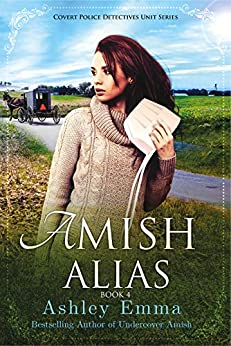 Amish Alias: Amish Romantic Suspense (2 books in 1, standalone novel) (Covert Police Detectives Unit Series Book 4) by [Ashley Emma]