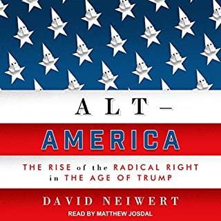 Alt-America     The Rise of the Radical Right in the Age of Trump              By:                                                                                                                                 David Neiwert                               Narrated by:                                                                                                                                 Matthew Josdal                      Length: 14 hrs and 45 mins     97 ratings     Overall 4.4
