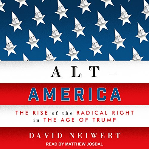 Alt-America     The Rise of the Radical Right in the Age of Trump              By:                                                                                                                                 David Neiwert                               Narrated by:                                                                                                                                 Matthew Josdal                      Length: 14 hrs and 45 mins     21 ratings     Overall 4.5