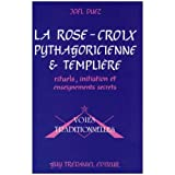 La Rose-Croix pythagoricienne et templière - Rituels, initiation et enseignements secrets par frater Iacobus