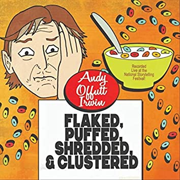 Flaked, Puffed, Shredded, & Clustered (Live)