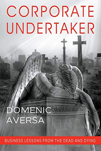Compare Textbook Prices for Corporate Undertaker: Business Lessons from the Dead and Dying  ISBN 9781950282913 by Aversa, Domenic
