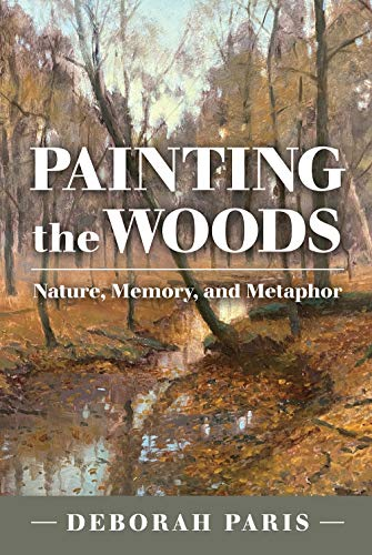 Compare Textbook Prices for Painting the Woods: Nature, Memory, and Metaphor  ISBN 9781623499181 by Paris, Deborah