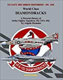 World Class DIAMONDBACKS: A Pictorial History of Strike Fighter Squadron 102 (VFA-102)