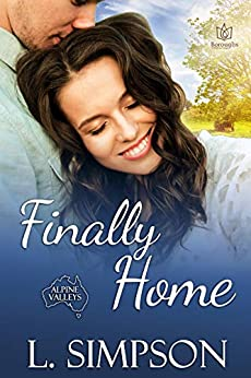 Finally Home (Alpine Valleys Book 3) by [L. Simpson]