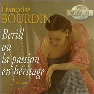 Berill ou la passion en héritage (Une passion fauve 2)                   De :                                                                                                                                 Françoise Bourdin                               Lu par :                                                                                                                                 Martine Julien                      Durée : 8 h et 28 min     19 notations     Global 4,5