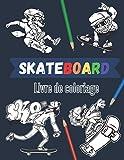 Skateboard Livre de coloriage: Plus de 20 dessins à colorier avec skate board, graffiti, squelette pour ado et adulte.