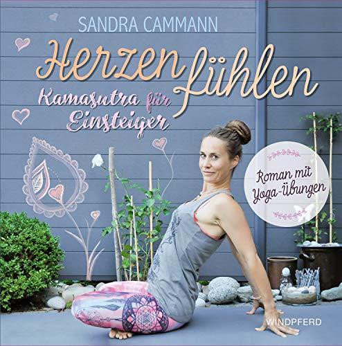 Herzen fühlen: Kamasutra für Einsteiger - Roman mit Yoga-Übungen