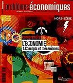 Comprendre l'économie - 1. Concepts et mécanismes (Problèmes économiques Hors-série n° 7) de La Documentation Française