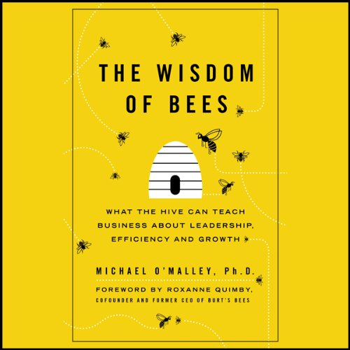 The Wisdom of Bees     What the Hive Can Teach Business about Leadership, Efficiency, and Growth              By:                                                                                                                                 Michael O'Malley                               Narrated by:                                                                                                                                 David Holt                      Length: 5 hrs and 12 mins     1 rating     Overall 3.0