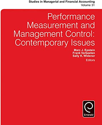Performance Measurement and Management Control: Contemporary Issues (Studies in Managerial and Financial Accounting Book 31)
