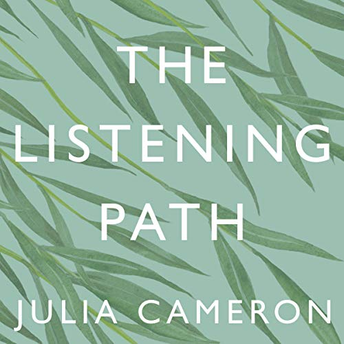 The Listening Path: The Creative Art of Attention: A Six Week Artist's Way Programme