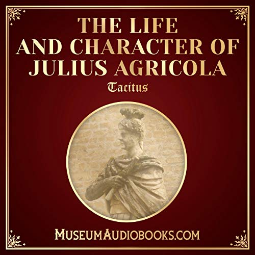 The Life and Character of Julius Agricola                   By:                                                                                                                                 Tacitus,                                                                                        Alfred John Church - translator,                                                                                        William Jackson Broadribb - translator                               Narrated by:                                                                                                                                 Andrea Giordani                      Length: 1 hr and 15 mins     Not rated yet     Overall 0.0