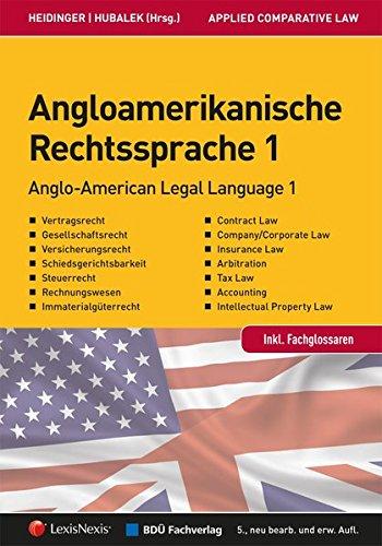 Angloamerikanische Rechtssprache Band 1: Praxis-Handbuch für Rechtsanwälte, Wirtschaftsjuristen und Wirtschaftstreuhänder