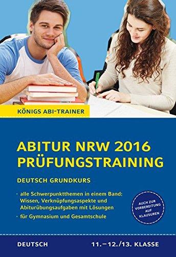 Abitur NRW 2016 - Prüfungstraining. Deutsch Grundkurs. Königs Abi-Trainer.: Prüfungsvorbereitung mit allen Schwerpunktthemen: Wissen, Verknüpfungsaspekte und Abi-Übungsaufgaben mit Lösungen