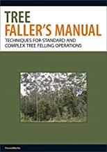 Tree Faller's Manual: Techniques for Standard and Complex Tree Felling Operations
