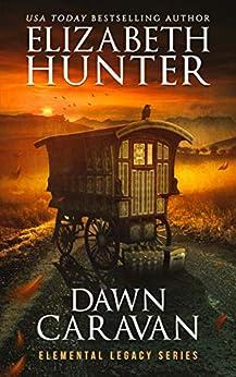 Dawn Caravan: Elemental Legacy Book Four (Elemental Legacy Novels 4) by [Elizabeth Hunter]