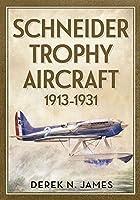 Schneider Trophy Aircraft 1913-1931 by Derek N. James(2015-07-19)
