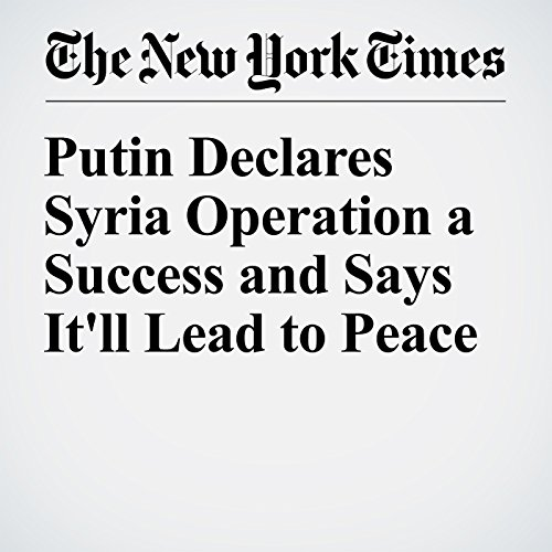 Putin Declares Syria Operation a Success and Says It'll Lead to Peace cover art