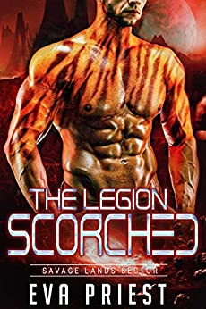Scorched: A Sci-Fi Alien Romance (The Legion: Savage Lands Sector Book 1) by [Eva Priest]
