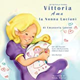 Libri Illustrati per Bambini: Vittoria Ama la Nonna Lucianì: Libri sulle Emozioni. Storie della Buonanotte. Children's Book in Italian. Libro Illustrato