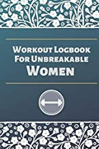 Workout Logbook For Unbreakable Women: Workout Journal With Templates Too Track Your Exercises Routine/Daily Fitness Diet Log/Workout Tracker Notebook/Gym Planner/Gym Logbook