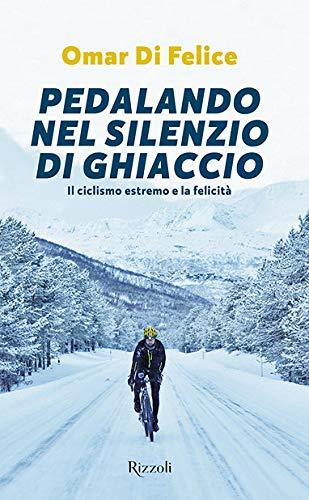 Pedalando nel silenzio di ghiaccio. Il ciclismo estremo e la felicità
