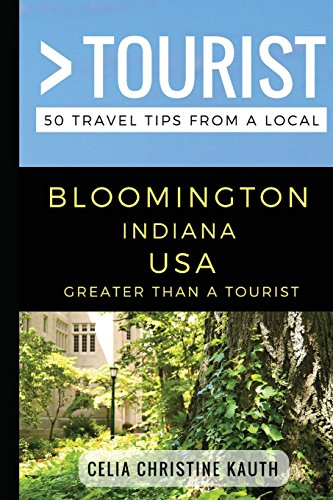 Greater Than a Tourist – Bloomington Indiana USA: 50 Travel Tips from a Local