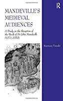 Mandeville's Medieval Audiences: A Study on the Reception of the Book of Sir John Mandeville (1371-1550)