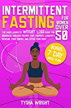 Intermittent Fasting For Women Over 50: The Most Complete Weight Loss Guide For Beginners. Discover Recipes That Promote Longevity, Increase Your Energy, And Detox Your Body   BONUS 7 Day-Meal Plan
