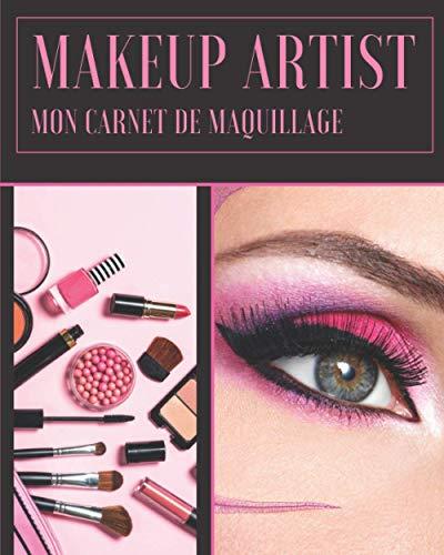 Makeup Artist mon carnet de maquillage: idéal pour adolescentes, femmes, cosplay, maquilleurs   100 pages préremplies avec tutoriel d'un maquillage parfait