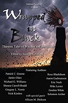 Wrapped In Black: Thirteen Tales of Witches and the Occult by [Patrick C. Greene, Gregory L. Norris, Rose Blackthorn, Aaron Gudmunson, Gordon White, Allison M. Dickson, James Glass, Michael G. Williams, Shenoa Carroll-Bradd]