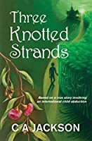Three Knotted Strands: Based on a true story involving an international child abduction.