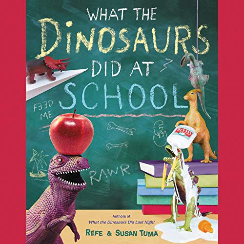 What the Dinosaurs Did at School Audiobook By Refe Tuma, Susan Tuma cover art