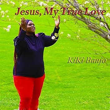 Jesus, My True Love