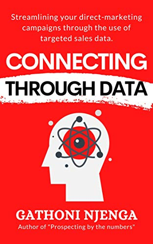CONNECTING THROUGH DATA: Streamlining your direct-marketing campaigns through the use of targeted sales data. (English Edition)