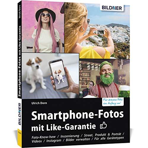 Smartphone-Fotos mit Like-Garantie: Fotografieren und Bilder bearbeiten wie die Profis