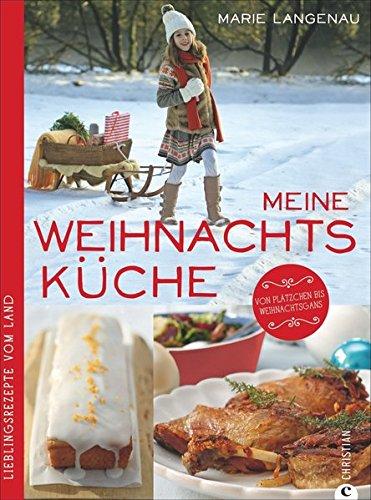 Meine Weihnachtsküche: Lieblingsrezepte vom Land (Lust auf Land)